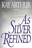 As Silver Refined: Learning to Embrace Life's Disapointments by Kay Arthur (#BibleStudy about suffering)