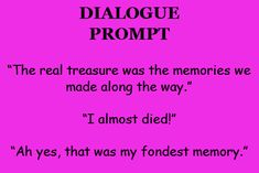 """""""The real treasure was the memories we made along the way."""" """"I almost died!"""" """"Ah yes, that was my fondest memory."""""""