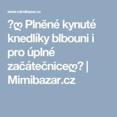 ♥ღ Plněné kynuté knedlíky blbouni i pro úplné začátečniceღ♥   Mimibazar.cz