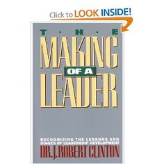 The Making of a Leader: Recognizing the Lessons and Stages of Leadership Development: Robert Clinton
