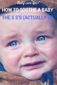 How To Soothe A Baby - The 5 Ss (Actually 6) To Help Baby Stop Crying