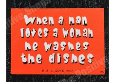 When a men loves a woman he washes the dishes Wooden Signs With Sayings, Home Quotes And Sayings, Music Quotes, Family Quotes, Ps I Love You, Man In Love, My Love, Funny Paintings, Home And Family