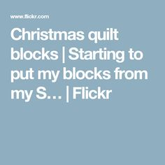 Christmas quilt blocks | Starting to put my blocks from my S… | Flickr
