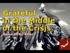Grateful in the Middle of the Crisis | Nouman Ali Khan