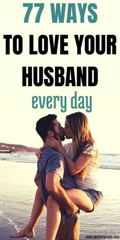 77 Simple Tips on How To Love Your Husband Intentionally How to love your husband intentionally/ How to show your spouse you love him, bring the romance back and have a strong marriage. 77 tips to do it.
