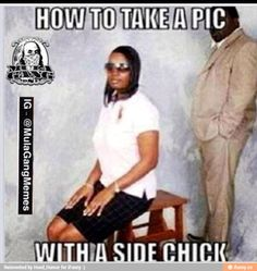 Dudes with side chicks be like