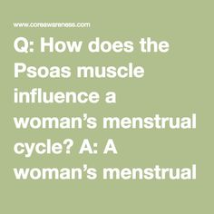 Q: How does the Psoas muscle influence a woman's menstrual cycle? A: A woman's…