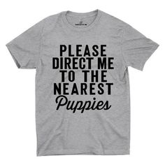 Please Direct Me To The Nearest Puppies Gray Unisex T-shirt | Sarcastic ME