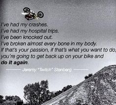 """. . .do it again."" Motocross quote, Jeremy ""Twitch"" Stenberg"