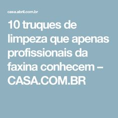 10 truques de limpeza que apenas profissionais da faxina conhecem – CASA.COM.BR