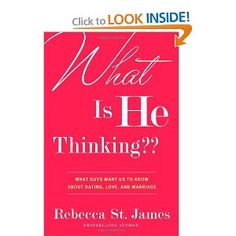 What Is He Thinking??: What Guys Want Us to Know About Dating, Love, and Marriage: Rebecca St. James: Amazon.com: Books