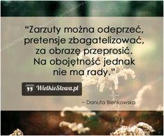 Zarzuty można odeprzeć, pretensje zbagatelizować... #Bieńkowska-Danuta,  #Relacje-międzyludzkie