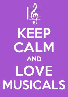 KEEP CALM AND LOVE MUSICALS . . . . Because Watching Movie Musicals & Loving Music is AMAZING !!  ♥༻