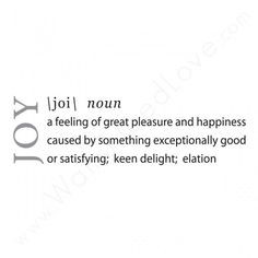 Our JOY: A Definition. What is the true meaning of JOY? With this wall decal, you can find joy any time you want. You'll just need to look on your wall. This Decorative wall decal is made from 100% Wa