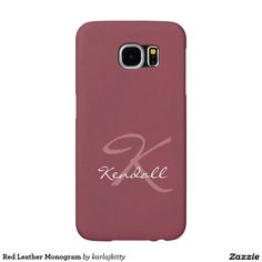 """Red Leather Monogram Samsung Galaxy S6 Cases  Brownish red background color with a light leather texture effect. Change the initial and name or clear the fields if you like. You can also click on """"Customize It!"""" to change the background color, adjust the font type, size, placement, etc. Artwork and design by Karlajkitty"""