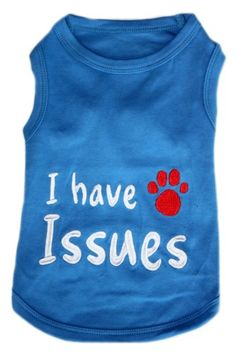 Pet Clothes I HAVE ISSUES Dog T-Shirt - Medium « DogSiteWorld-Store