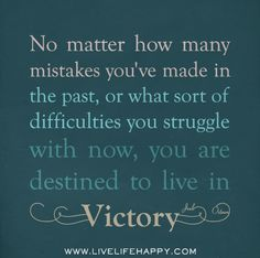 No matter how many mistakes you've made in the past, or what sort of difficulties you struggle with now, you are destined to live in victory. -Joel Osteen by deeplifequotes, via Flickr