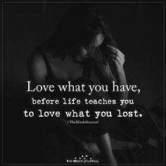 Love what you have, before life teaches youto love what you lost True Quotes, Great Quotes, Quotes To Live By, Motivational Quotes, Inspirational Quotes, Qoutes, The Words, Meaningful Quotes, Relationship Quotes