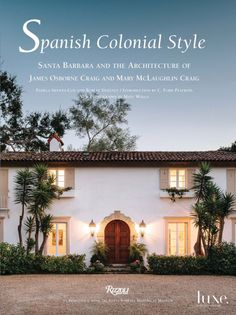 Spanish Colonial Style by Pamela Skewes-Cox and Robert Sweeney  Serving as a posthumous tribute to the careers of architects James Osborne Craig and Mary McLaughlin Craig, this book details the Spanish Colonial style that the pair is credited for introducing to homes in Santa Barbara. Characterized by whitewashed stucco exteriors, exposed wood-beam ceilings and deep, dramatic fireplaces, the homes portrayed from page to page are brought to life by Skewes-Cox and Sweeney.
