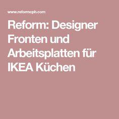 Reform: Designer Fronten und Arbeitsplatten für IKEA Küchen