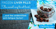 Frozen Liver Pills:  The Easiest Way to Eat Liver...I am so doing this @Jamie Solamito because I just cannot eat the stuff!