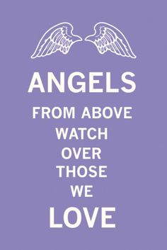Angels From Above Watch Over Those We Love    For My Mother in Law who loved Angels. Now she is one watching over us.
