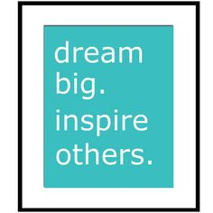 Dream Big.  Inspire Others.  - 8 x 10 Inspirational Print - Orange, White, Gray, Aqua Turquoise, and More. $20.00, via Etsy.