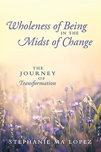 Wholeness of Being in the Midst of Change: The Journey of Transformation (published by Outskirts Press) We Are Coming, Free Advice, Rite Of Passage, The Covenant, Self Help, Journey, Change, Books, Livros