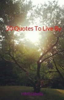 50 Quotes To Live By - Wattpad