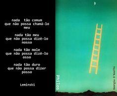Coisas de Terê→  Paulo Leminski - 1944-1989 - Poeta paranaense - Brasil.