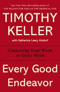 Gospel Coalition -When the Gospel Invades Your Office: Tim Keller on Faith and Work