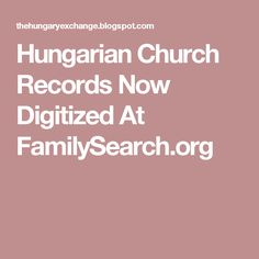 Hungarian Church Records Now Digitized At FamilySearch.org