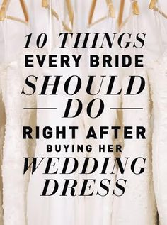 10 Things Every Bride Should Do Right After Buying Her Wedding Dress
