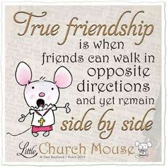 True Friendship is when friends can walk in opposite directions and yet remain side by side.