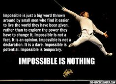 Nothing Is Impossible !!! For More Fencing Motivation, Follow On Instagram @THE_FENC3R