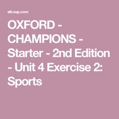 OXFORD - CHAMPIONS - Starter - 2nd Edition - Unit 4 Exercise 2: Sports