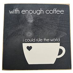 With Enough Coffee I Could Rule the World Decorative Wood Sign for Wall Decor -- PERFECT GIFT FOR COFFEE LOVERS! (BLACK) SDC http://www.amazon.com/dp/B00YB1975S/ref=cm_sw_r_pi_dp_1B6Cvb0NMCANM