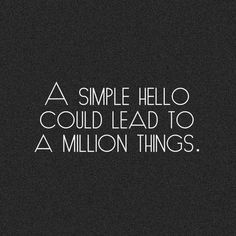 Inspirational And Motivational Quotes : QUOTATION – Image : Quotes Of the day – Description A simple hello could lead to a million things.. why hello there! #motivational #quote #positive Sharing is Caring – Don't forget to share this quote ! - #Motivational https://quotesdaily.net/motivational/inspirational-and-motivational-quotes-a-simple-hello-could-lead-to-a-million-things-why-hello-there-motivational/