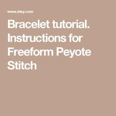 Bracelet tutorial. Instructions for Freeform Peyote Stitch