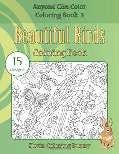 Beautiful Birds Coloring Book: 15 designs Anyone Can Color Coloring Books: Amazon.de: Kevin Coloring Bunny: Fremdsprachige Bücher