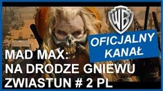 MAD MAX: NA DRODZE GNIEWU - Zwiastun #2 PL - YouTube