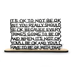 """""""It's ok to no be ok, but you really should be ok. Because everything's going to be ok. And when it's not ok, you'll be ok. And you'll have to be ok with that."""" By Matthew Hoffman 12"""" x 7"""" x 1/4"""" Lase"""