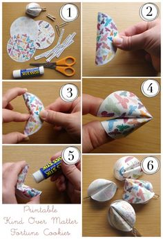 What You Need:    - PDF file  - Color printer  - Cardstock  - Scissors  - A glue stick or strong double-sided tape  - Paperclips or mini-clothespins  1. Print your fortune cookies & fortunes, cut them out like shown  2. Fold your cookie in half, but do not make a crease  3. Begin folding like so  4. Finishing folding  5. Apply glue liberally or use