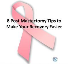Make your after mastectomy recovery easier with 8 recovery tips. Read now and learn the quicker and easier recovery tips