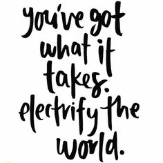 You've got what it takes. Electrify the world. Cool Words, Wise Words, Grades Quotes, Good Vibe Tribe, Words Of Affirmation, Inspirational Quotes For Women, Motivational Quotes, Just A Reminder, Soul Searching