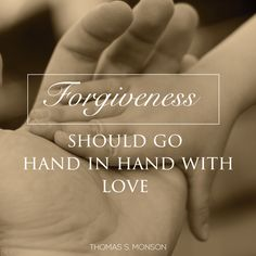 "President Thomas S. Monson: ""Forgiveness should go hand in hand with love."" #lds #quotes"