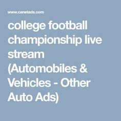 college football championship live stream (Automobiles & Vehicles - Other Auto Ads) College Football Championship, Mlb World Series, Post Free Ads, Live, Vehicles, Rolling Stock, Vehicle, Tools