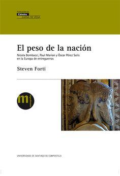 Forti, Steven. /  El peso de la nación. /   Universidade de Santiago de Compostela, Servizo de Publicacións e Intercambio Científico, 2014