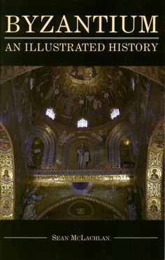 """Byzantium: An Illustrated History by Sean McLachlan"" (The first golden age of the empire, the Early Byzantine period, extends from the founding of the new capital 330 AD into the 700s)"