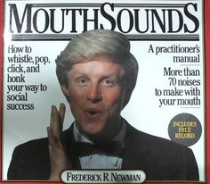 Mouth Sounds A practitioner's manual by Frederick R Newman